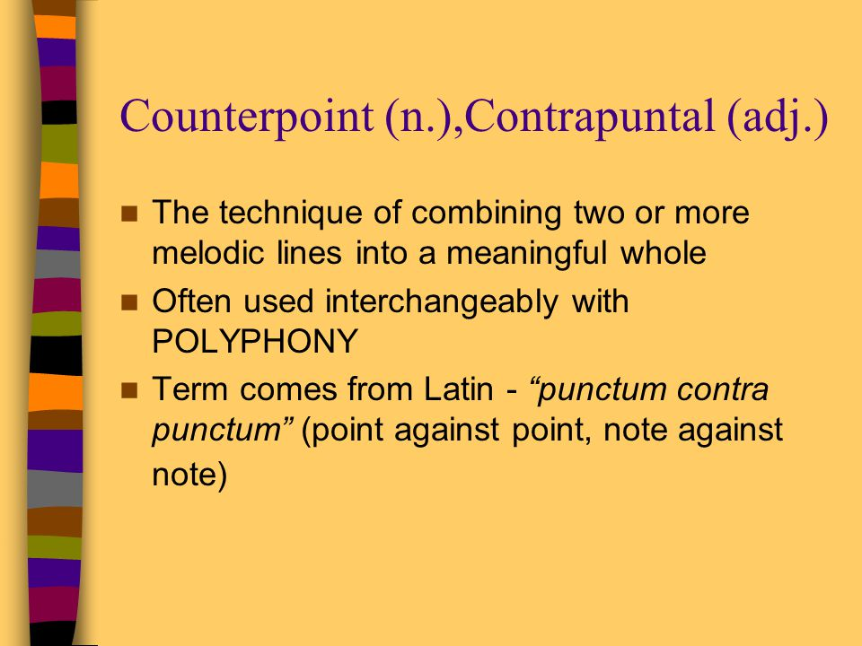 Counterpoint (n.),Contrapuntal (adj.)