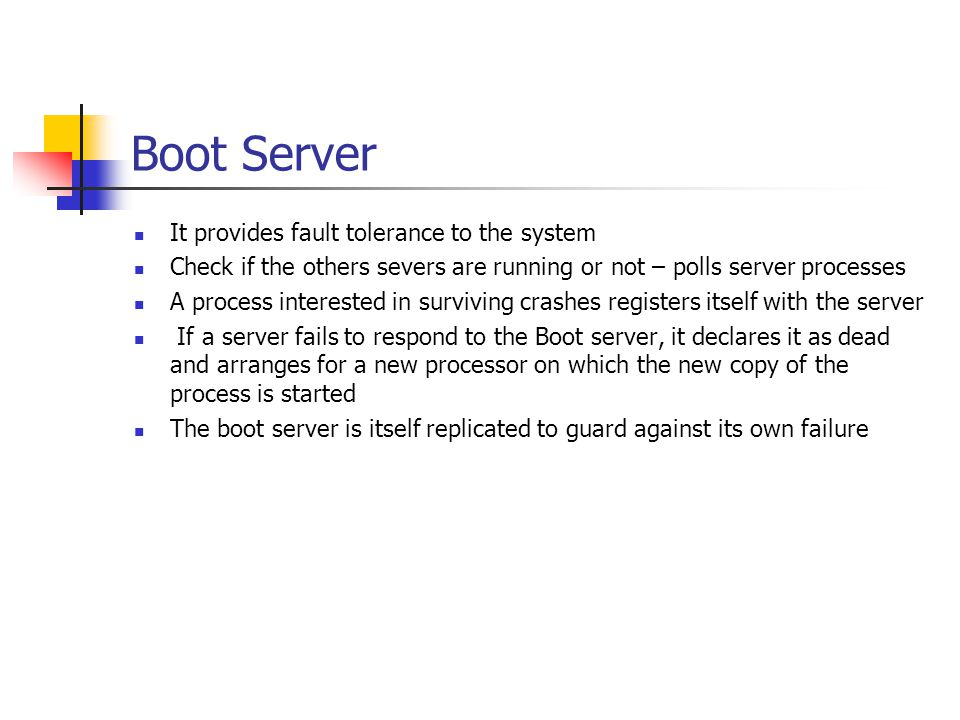 Boot Server It provides fault tolerance to the system