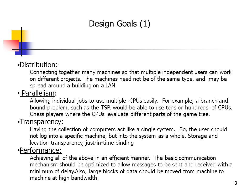 Design Goals (1) Distribution: Parallelism: Transparency: Performance:
