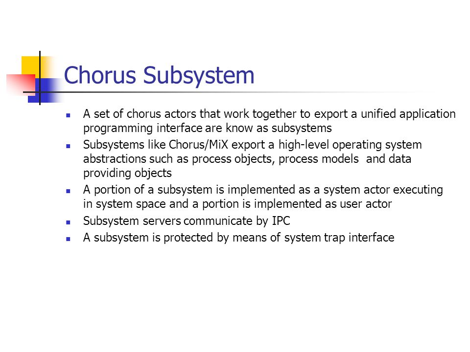 Chorus Subsystem A set of chorus actors that work together to export a unified application programming interface are know as subsystems.