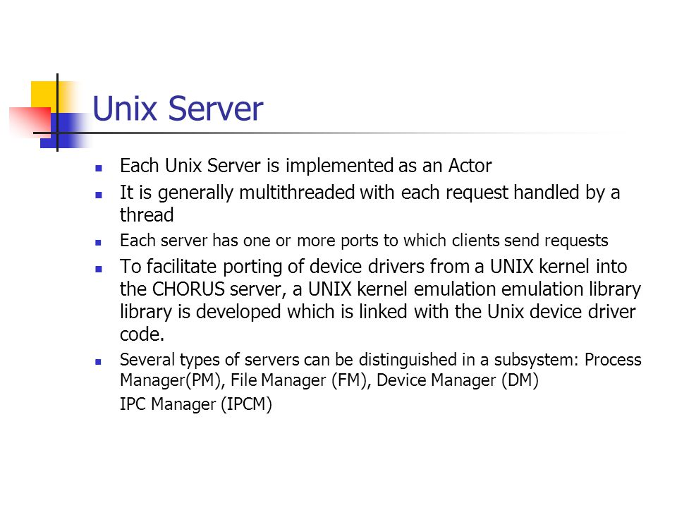 Unix Server Each Unix Server is implemented as an Actor