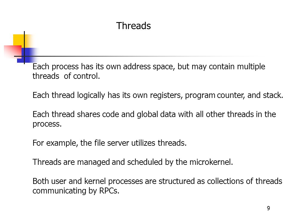 Threads Each process has its own address space, but may contain multiple threads of control.