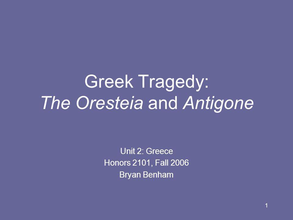 Greek Tragedy: The Oresteia and Antigone