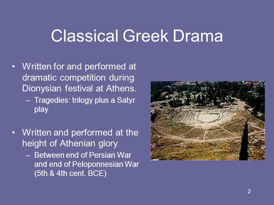 Classical Greek Drama Written for and performed at dramatic competition during Dionysian festival at Athens.
