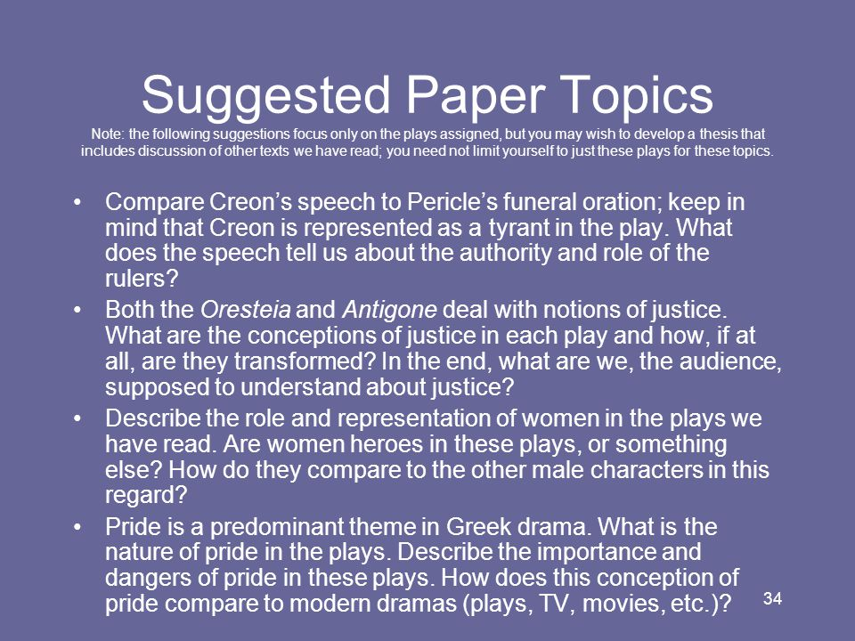 Suggested Paper Topics Note: the following suggestions focus only on the plays assigned, but you may wish to develop a thesis that includes discussion of other texts we have read; you need not limit yourself to just these plays for these topics.