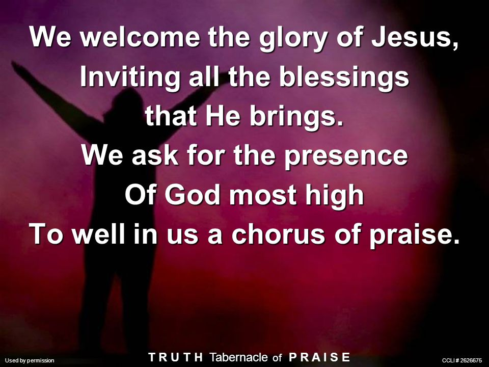 We welcome the glory of Jesus, Inviting all the blessings