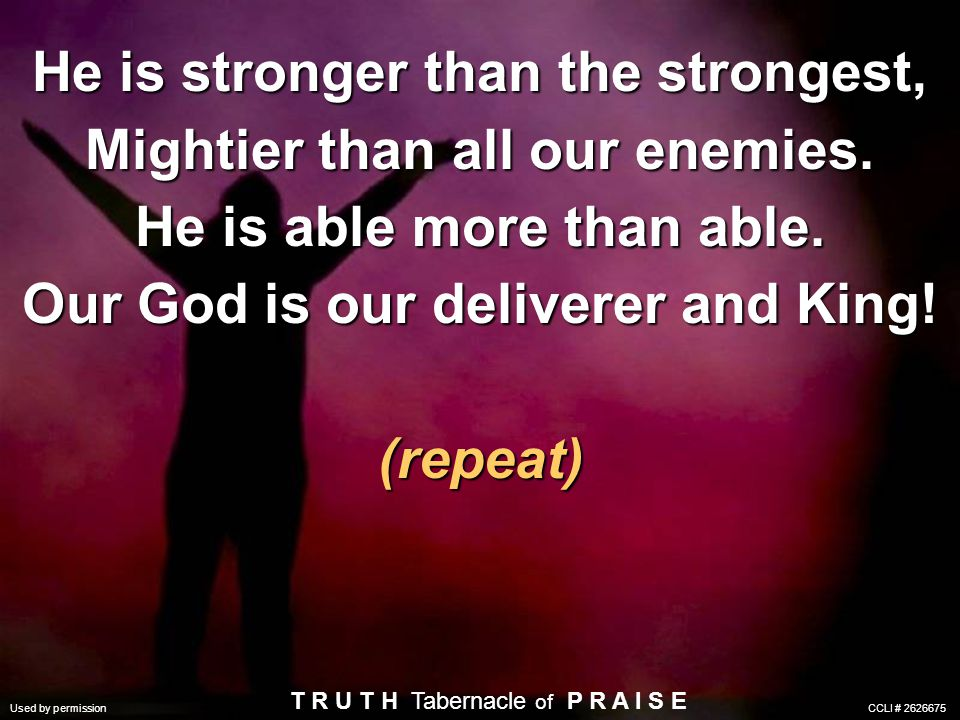 He is stronger than the strongest, Mightier than all our enemies.