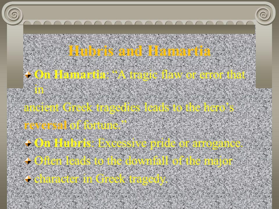 Hubris and Hamartia On Hamartia: A tragic flaw or error that in