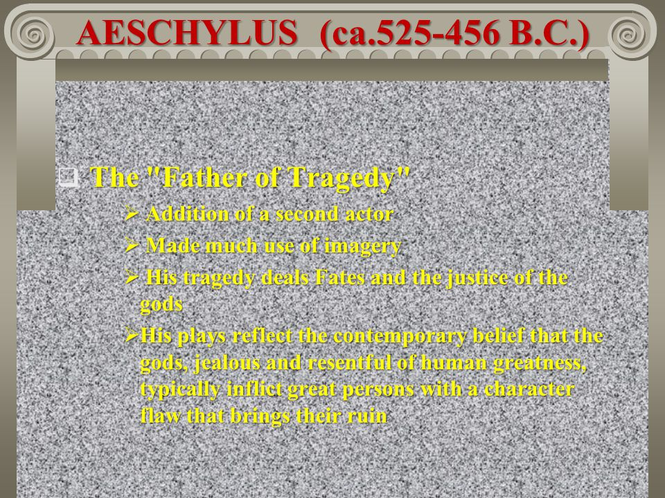 AESCHYLUS (ca.525-456 B.C.) The Father of Tragedy