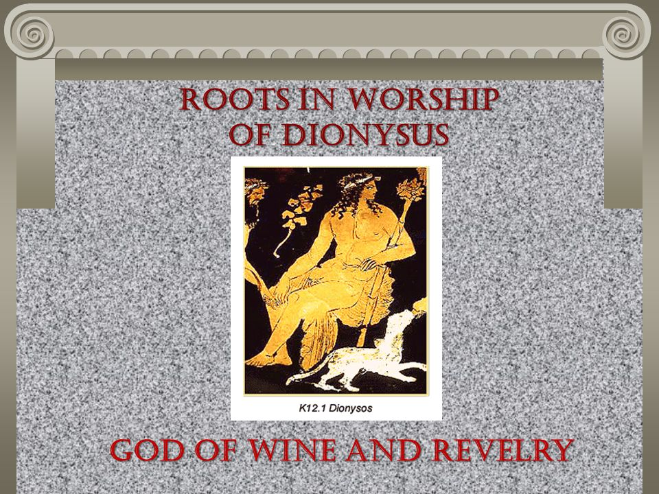 Roots in Worship of Dionysus