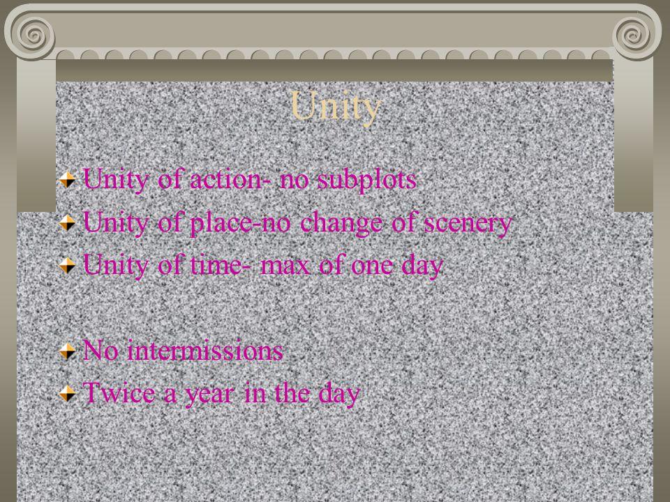 Unity Unity of action- no subplots Unity of place-no change of scenery