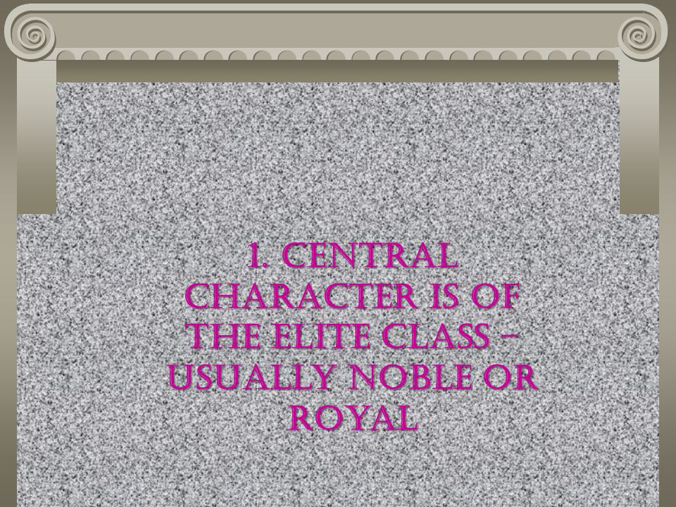 1. Central Character is of the Elite Class – Usually noble or Royal