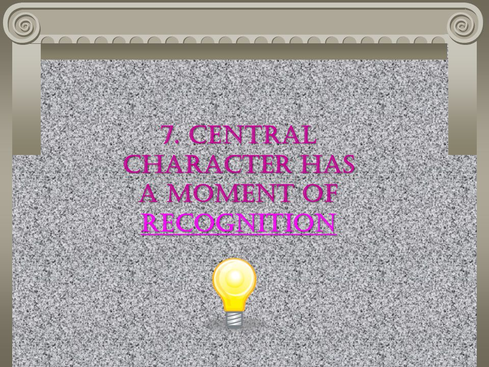 7. Central Character has a moment of recognition