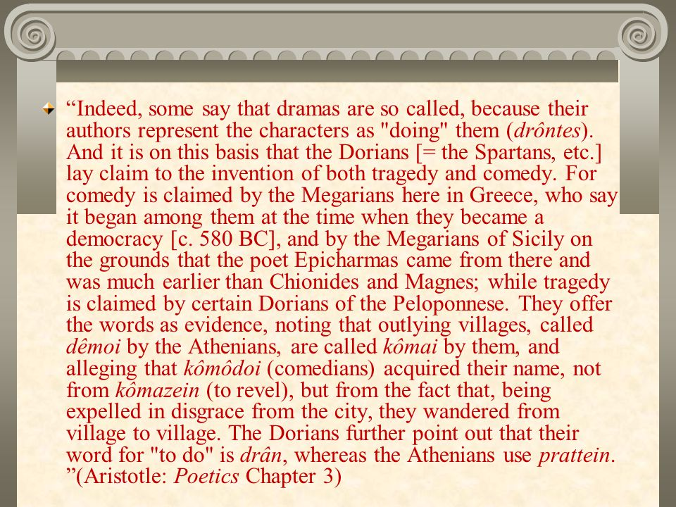 Indeed, some say that dramas are so called, because their authors represent the characters as doing them (drôntes).