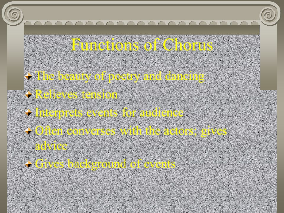 Functions of Chorus The beauty of poetry and dancing Relieves tension