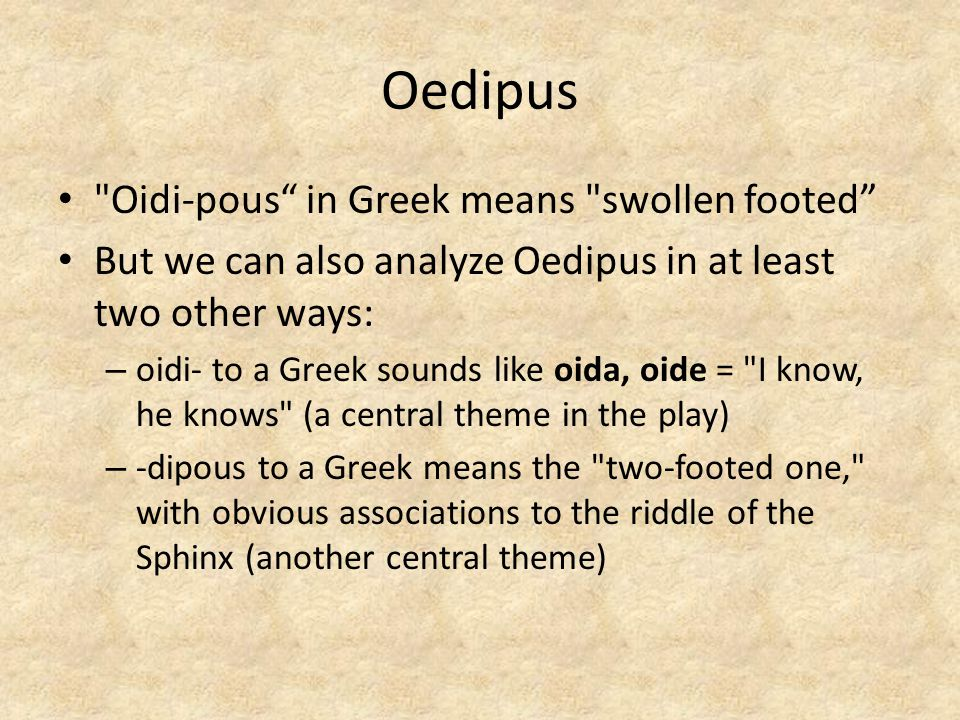 Oedipus Oidi-pous in Greek means swollen footed