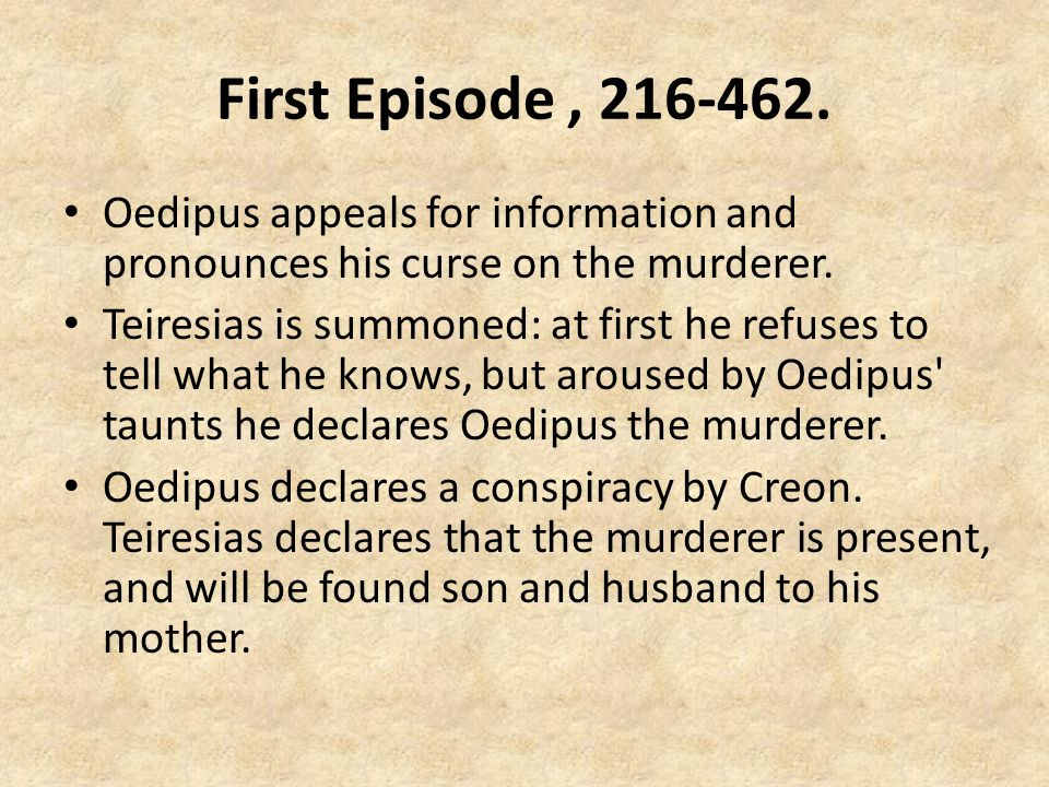 First Episode , 216-462. Oedipus appeals for information and pronounces his curse on the murderer.