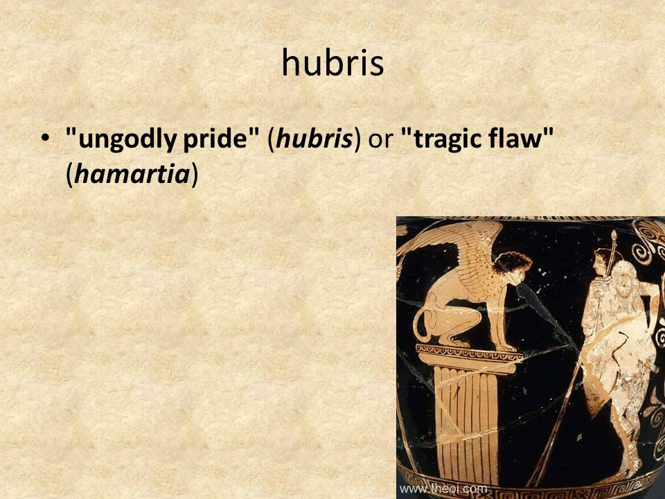 hubris ungodly pride (hubris) or tragic flaw (hamartia)