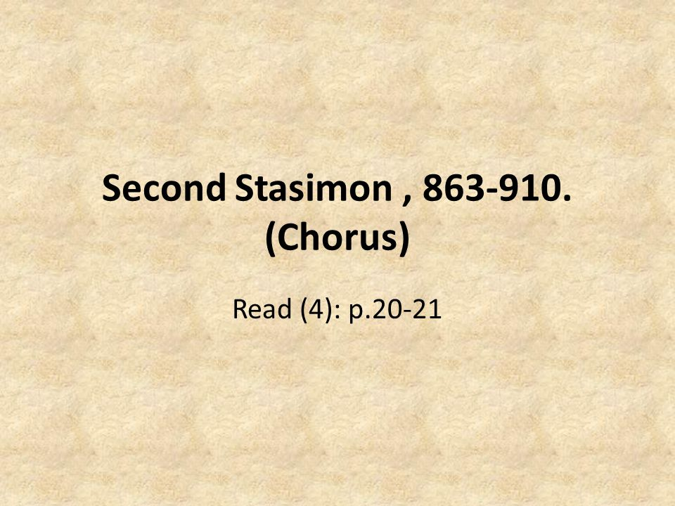 Second Stasimon , 863-910. (Chorus)