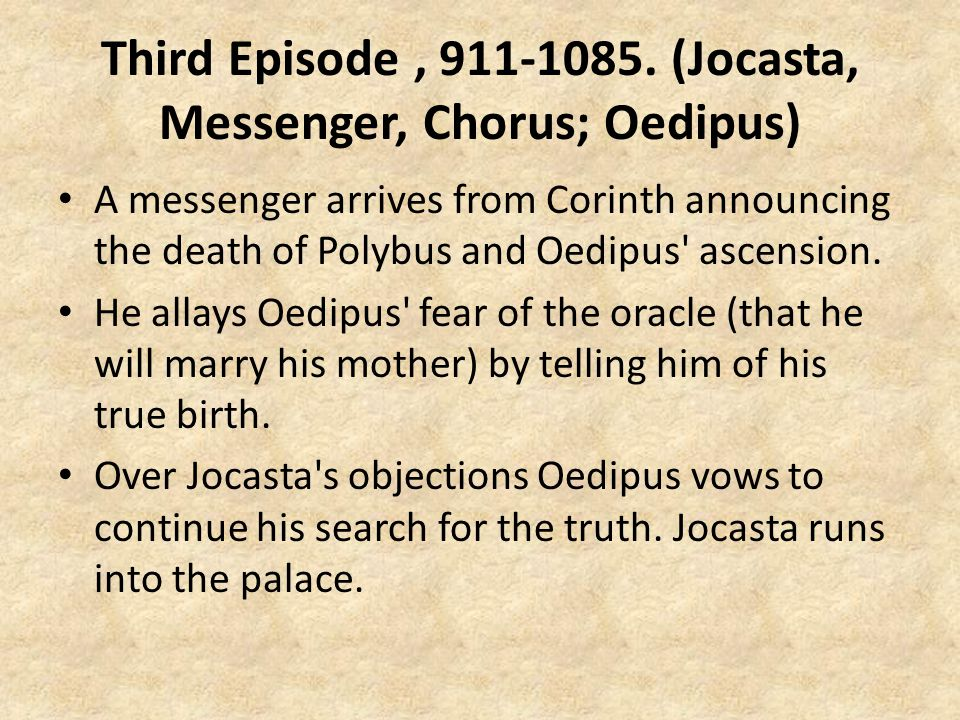 Third Episode , 911-1085. (Jocasta, Messenger, Chorus; Oedipus)