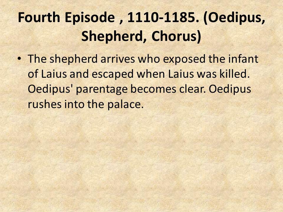 Fourth Episode , 1110-1185. (Oedipus, Shepherd, Chorus)