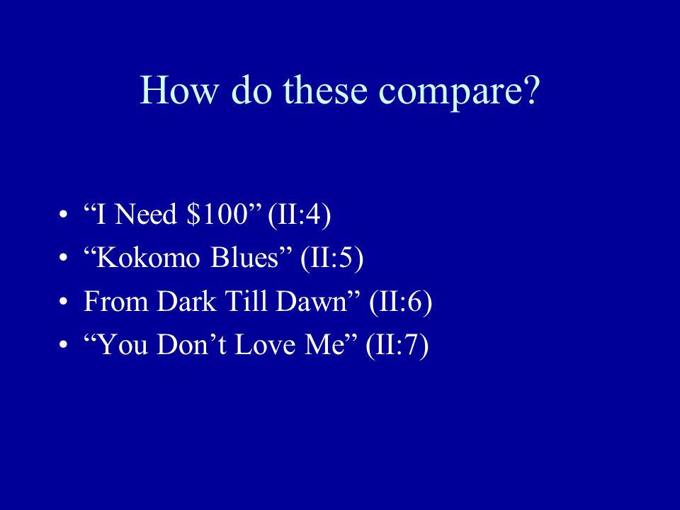 How do these compare I Need $100 (II:4) Kokomo Blues (II:5)