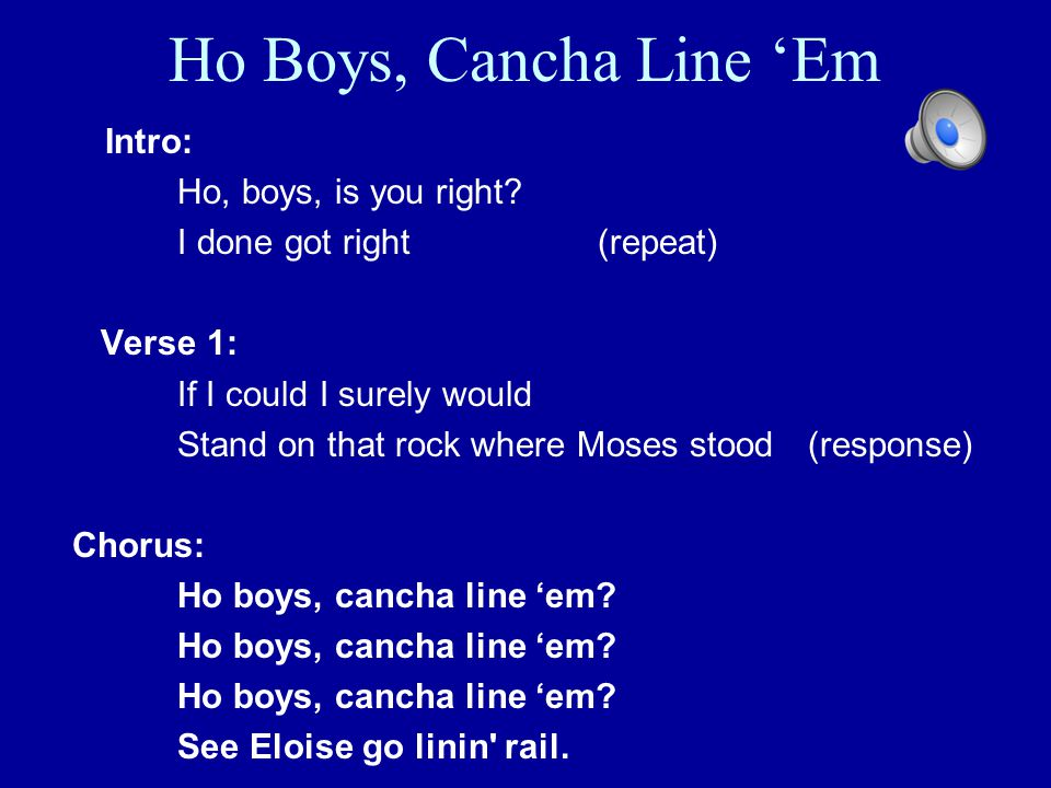 Ho Boys, Cancha Line 'Em Ho, boys, is you right