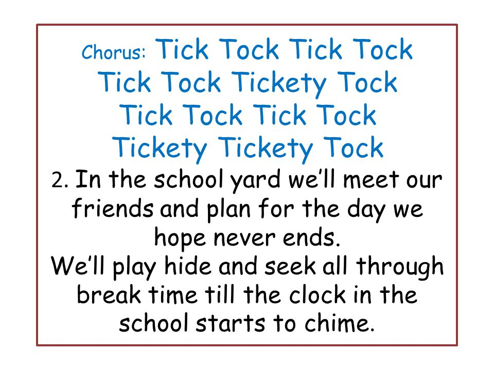 Chorus: Tick Tock Tick Tock Tick Tock Tickety Tock Tick Tock Tick Tock Tickety Tickety Tock 2.
