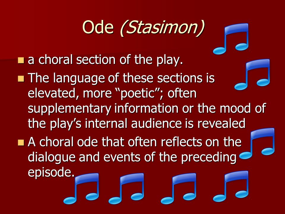 Ode (Stasimon) a choral section of the play.