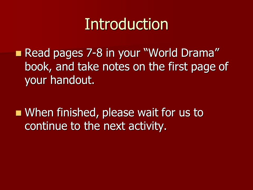 Introduction Read pages 7-8 in your World Drama book, and take notes on the first page of your handout.