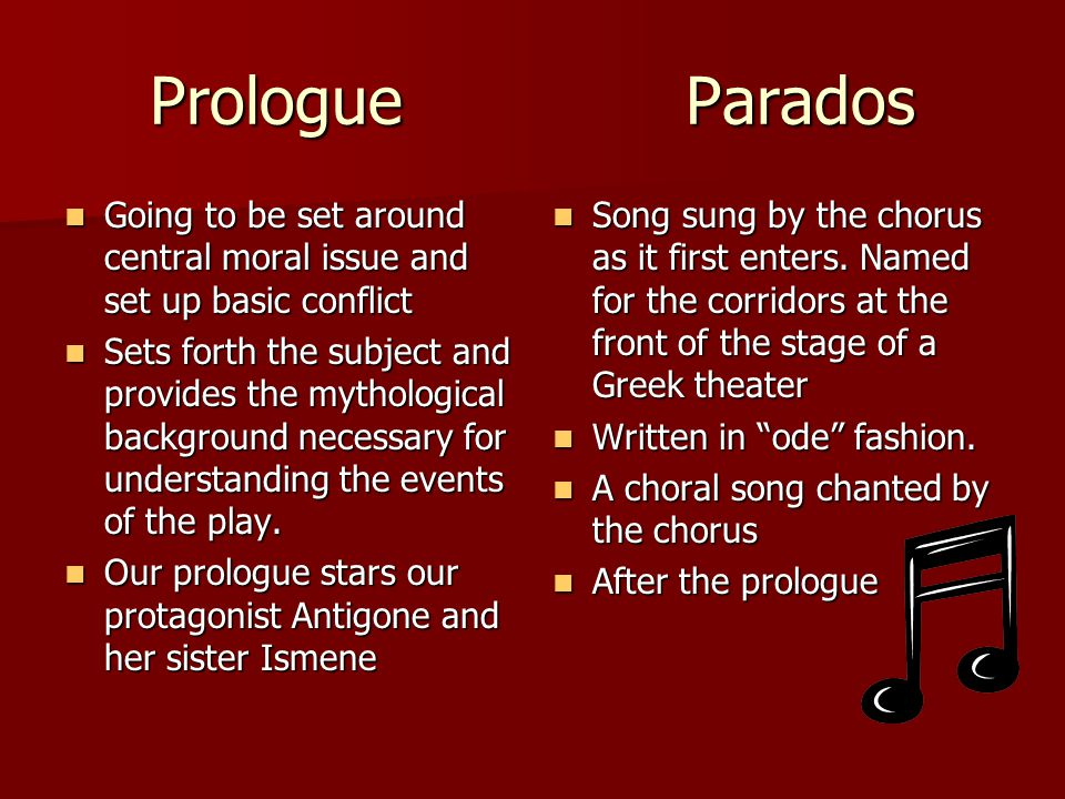 Prologue Parados Going to be set around central moral issue and set up basic conflict.