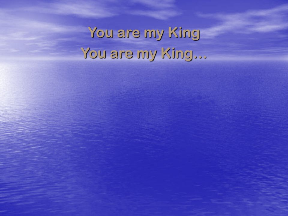 You are my King You are my King…