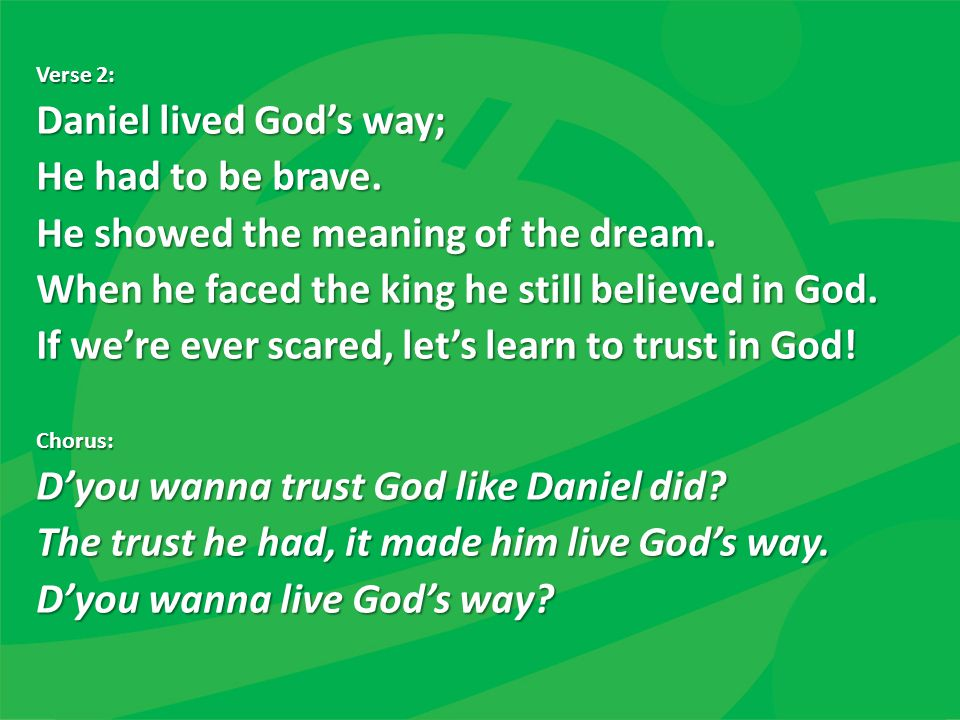 Daniel lived God's way; He had to be brave.