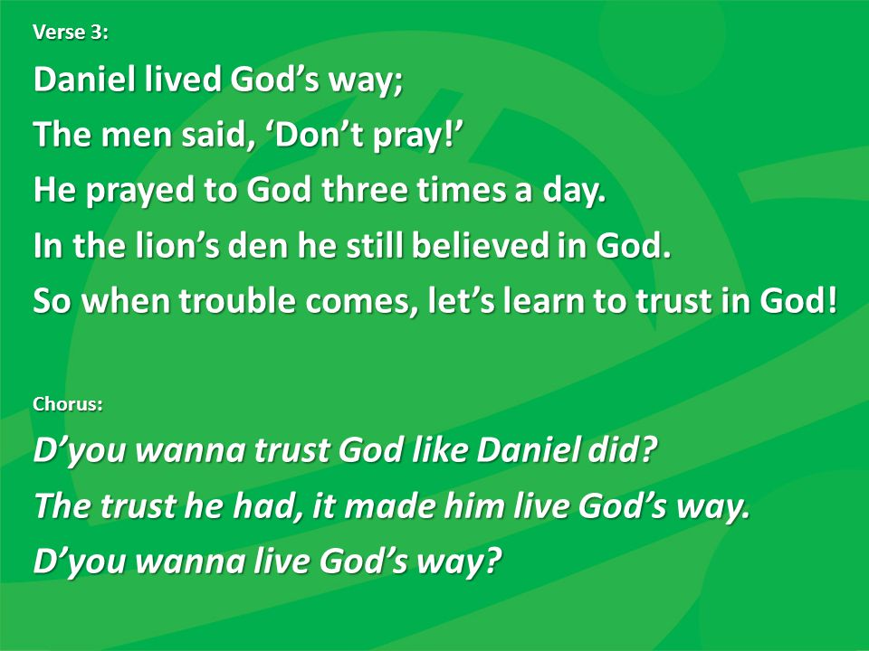Daniel lived God's way; The men said, 'Don't pray!'