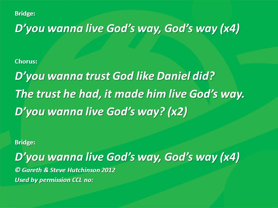 D'you wanna live God's way, God's way (x4)