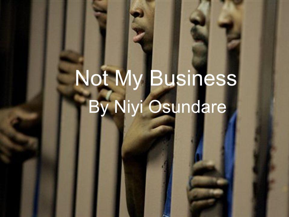 Not My Business Not My Business By Niyi Osundare By Niyi Osundare