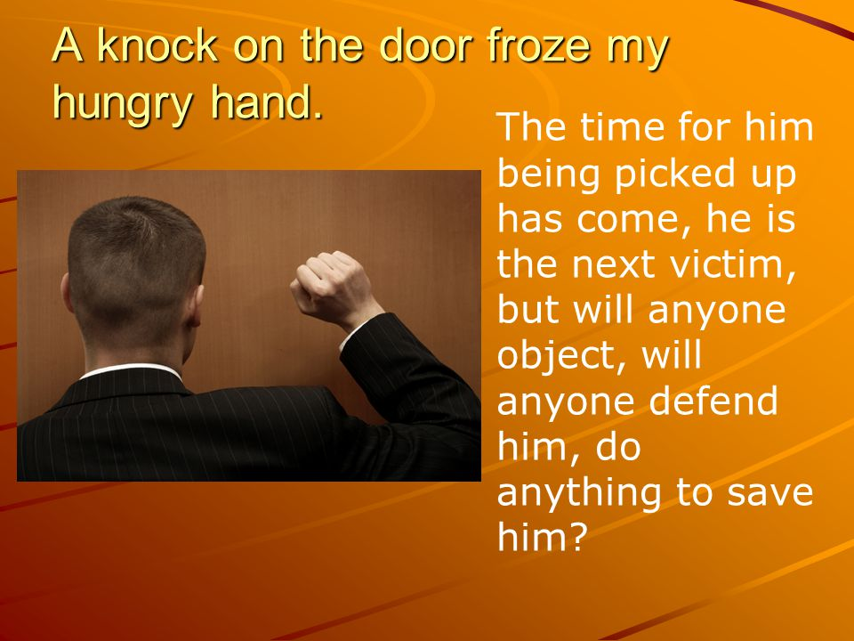 A knock on the door froze my hungry hand.