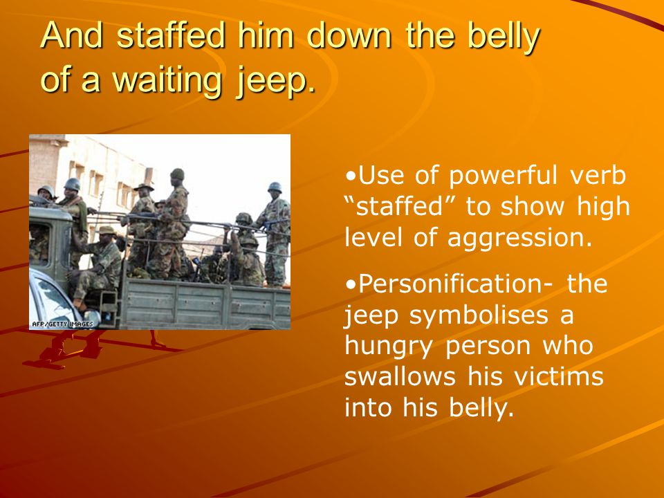And staffed him down the belly of a waiting jeep.