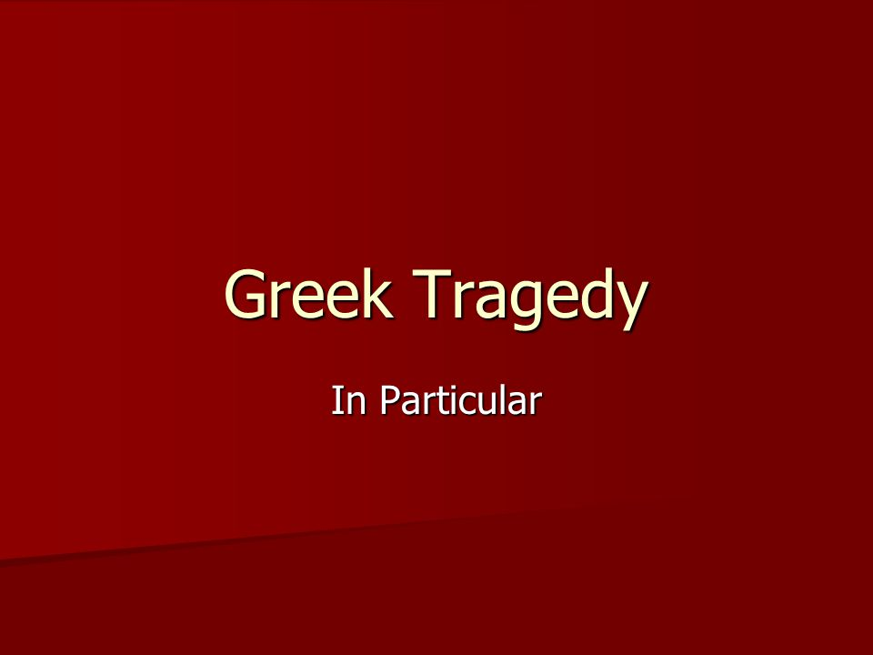Greek Tragedy In Particular