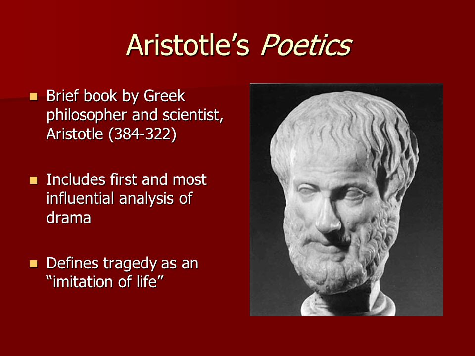 Aristotle's Poetics Brief book by Greek philosopher and scientist, Aristotle (384-322) Includes first and most influential analysis of drama.
