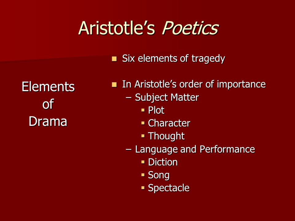 Aristotle's Poetics Elements of Drama Six elements of tragedy