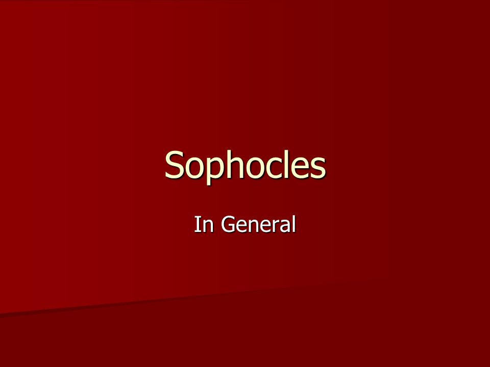Sophocles In General