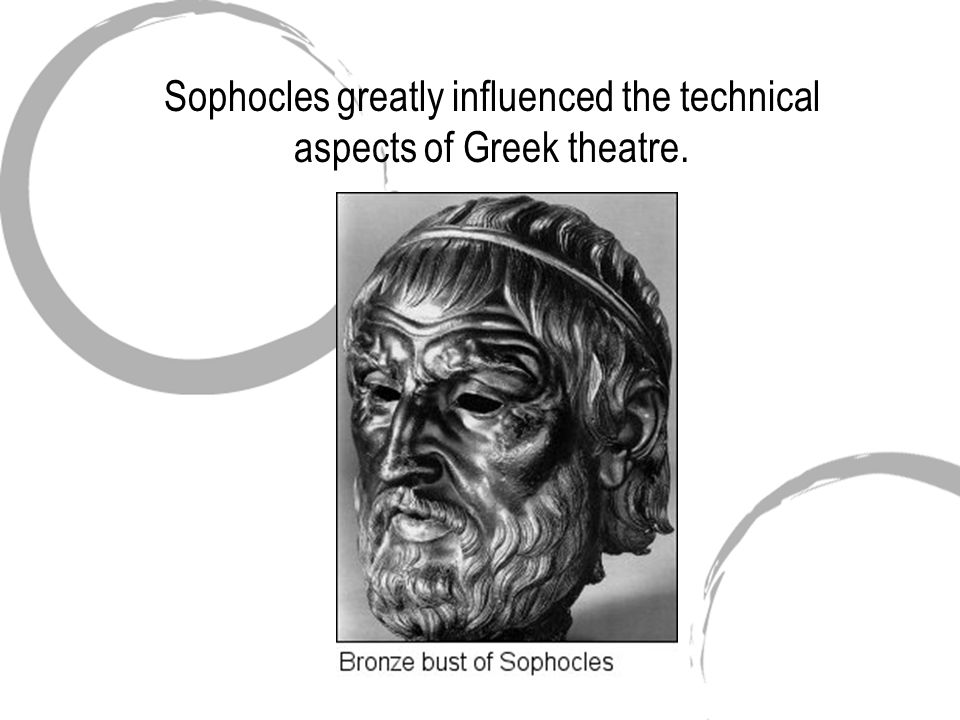 Sophocles greatly influenced the technical aspects of Greek theatre.