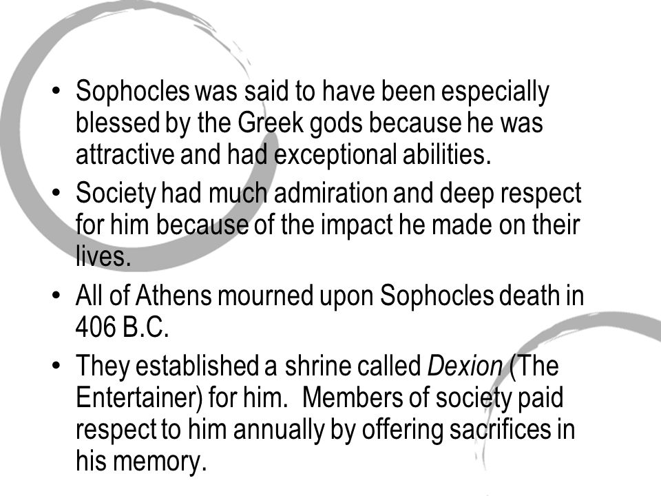 Sophocles was said to have been especially blessed by the Greek gods because he was attractive and had exceptional abilities.