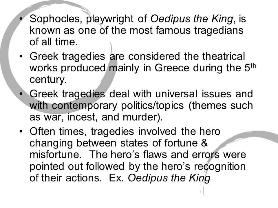 Sophocles, playwright of Oedipus the King, is known as one of the most famous tragedians of all time.