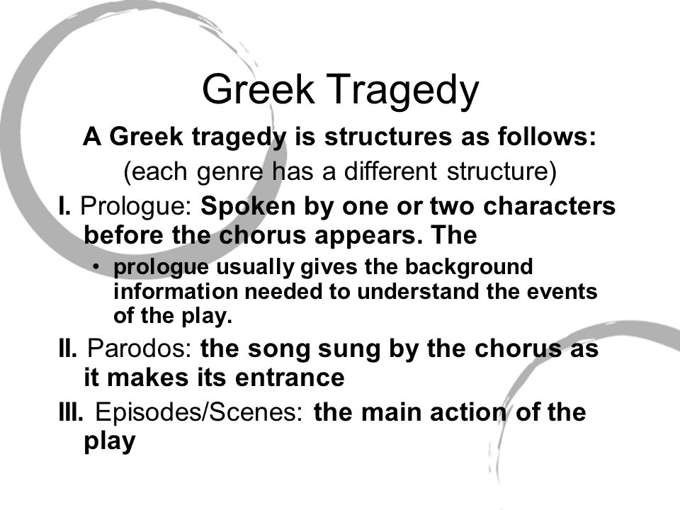 A Greek tragedy is structures as follows: