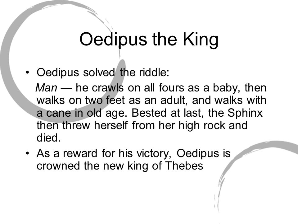 Oedipus the King Oedipus solved the riddle: