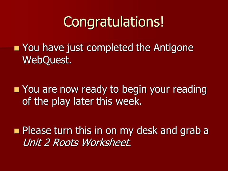 Congratulations! You have just completed the Antigone WebQuest.
