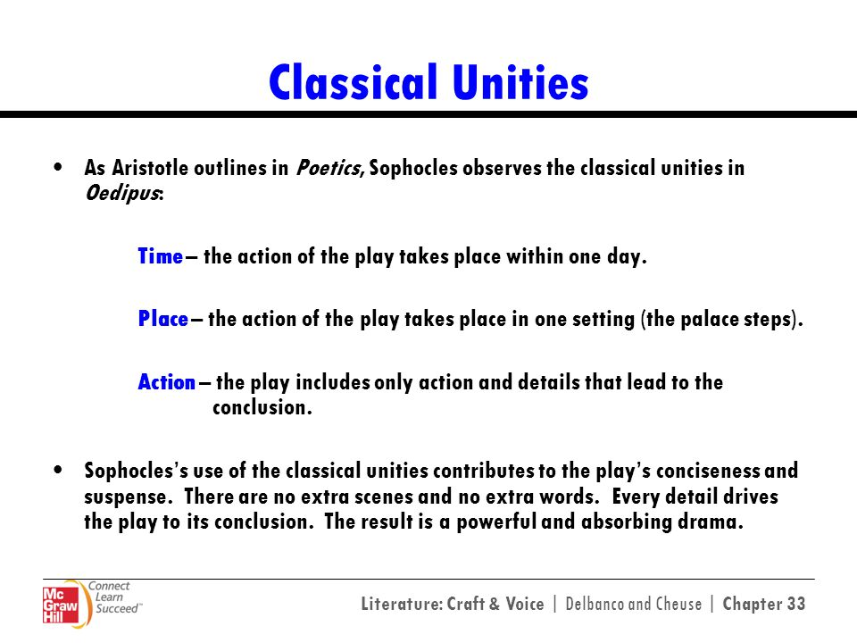 Classical Unities As Aristotle outlines in Poetics, Sophocles observes the classical unities in Oedipus: