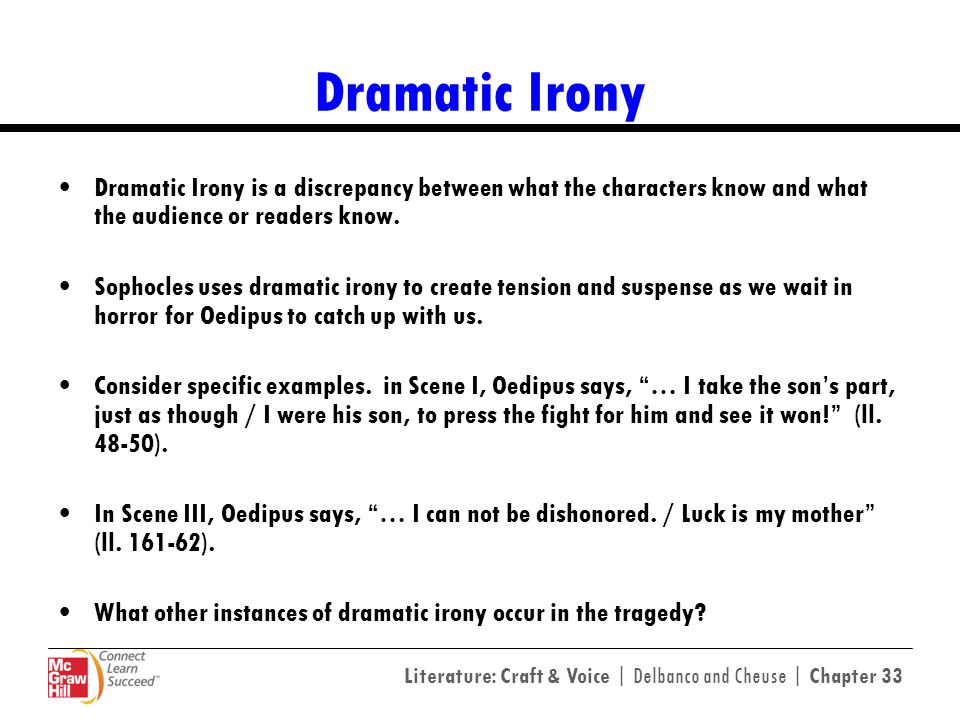 Dramatic Irony Dramatic Irony is a discrepancy between what the characters know and what the audience or readers know.